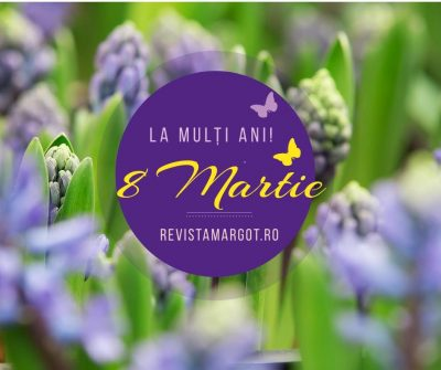 8 martie - Ziua Internațională a Femeii - RevistaMargot.ro