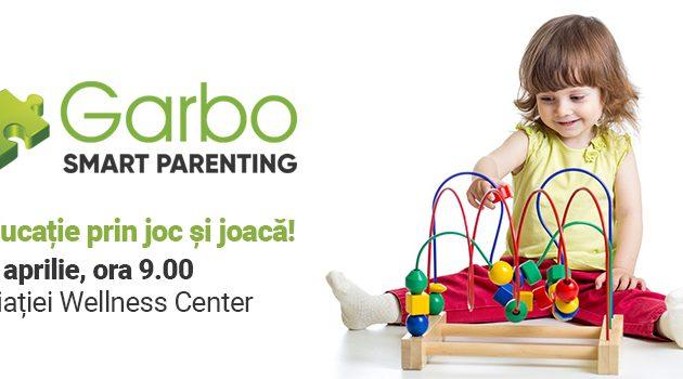 Vino la Garbo Smart Parenting, evenimentul care te învață…în joacă! - RevistaMargot.ro